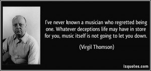 ve never known a musician who regretted being one. Whatever ...