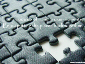 ... made-up-of-many-broken-moments-enjoy-putting-the-pieces-back-together