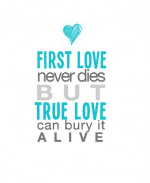 First Love Never Dies Quotes Love Never Dies Quotes