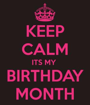 birthday months photos | KEEP CALM ITS MY BIRTHDAY MONTH – KEEP CALM ...