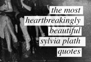 The Most Beautiful Sylvia Plath Quotes - Curated Quotes