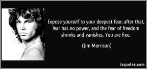 Expose yourself to your deepest fear; after that, fear has no power ...