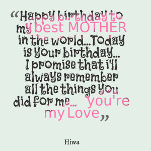 Quotes Picture: happy birthday to my best mother in the worldtoday is ...