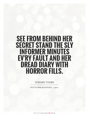 See from behind her secret stand the sly informer minutes ev'ry fault ...