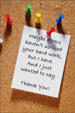 ... hard work, But I have, And I just wanted to say...Thank You! Quote
