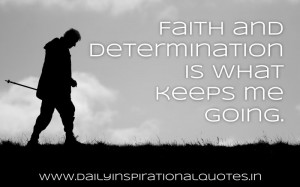 Faith and Determination Is What Keeps Me Going ~ Inspirational Quote