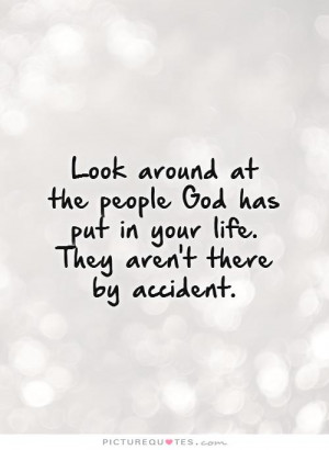 Look around at the people God has put in your life. They aren't there ...