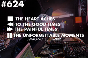 The heart aches.. To the good times The painful times The ...