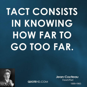 Tact consists in knowing how far to go too far.