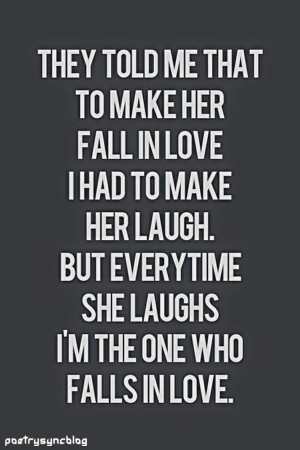 her fall in love i had to make her laugh. But everytime she laughs I ...