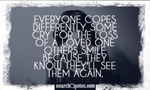 Everyone copes differently, some cry for the loss of a loved one ...