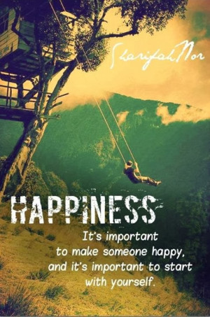 Happiness It's important to make someone happy and it's important to ...