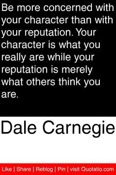 Dale Carnegie - Be more concerned with your character than with your ...
