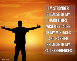 Quotes About Hard Times In Life I'm stronger because of my hard times ...