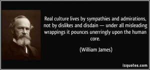 ... wrappings it pounces unerringly upon the human core. - William James