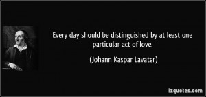 ... by at least one particular act of love. - Johann Kaspar Lavater