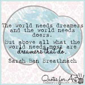 Tammy Tutterow Quotes for Art | The world needs dreamers and the world ...