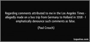 ... 1998 - I emphatically denounce such comments as false. - Paul Crouch