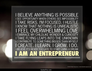 believe anything is possible… I am an entrepreneur – Anonymous