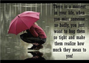 Moment In Your Life, When You Miss Someone So Badly, You Just Want ...