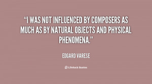 was not influenced by composers as much as by natural objects and ...