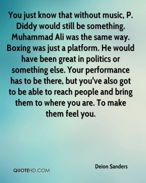 Deion Sanders - You just know that without music, P. Diddy would still ...
