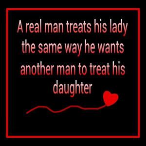 Real Man Treat His Lady The Same Way