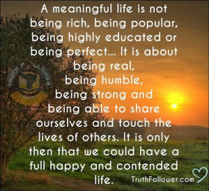 Quotes About Meaningful Life… this is what I tried to live my life ...