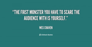 The first monster you have to scare the audience with is yourself ...