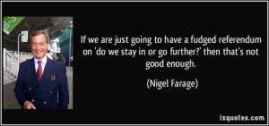 If we are just going to have a fudged referendum on 'do we stay in or ...