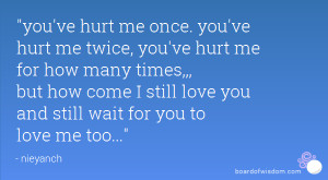 you've hurt me once. you've hurt me twice, you've hurt me for how many ...