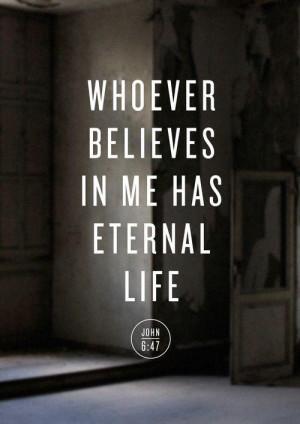 Whoever believes in me has eternal life.