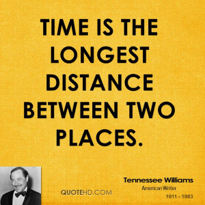 Time is the longest distance between two places.