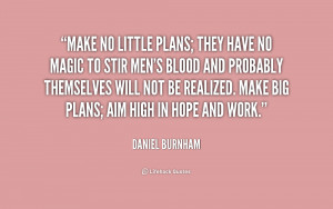 Make No Little Plans Quote