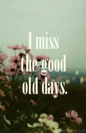 miss the good old days