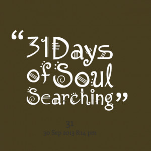 Quotes Picture: 31 days of soul searching