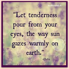 Hafiz tenderness quotes, hafiz quotes, poetry quotes, inspir, hafiz ...