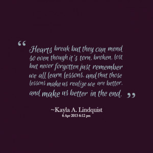 Quotes Picture: hearts break but they can mend so even though it's ...
