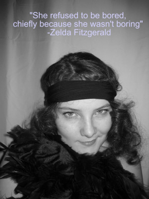 Zelda Fitzgerald, your wisdom was not lost on me.