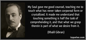 My Soul gave me good counsel, teaching me to touch what has never ...