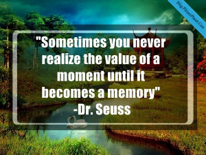Sometimes you never realize the value of a moment until it becomes a ...