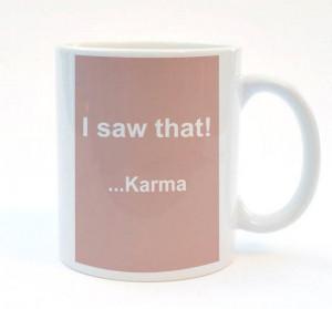 Saw That - Karma. Funny Quote Mug, 11 oz Mug, Print Mug, Office Gift ...
