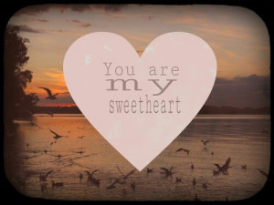 You are my sweetheart