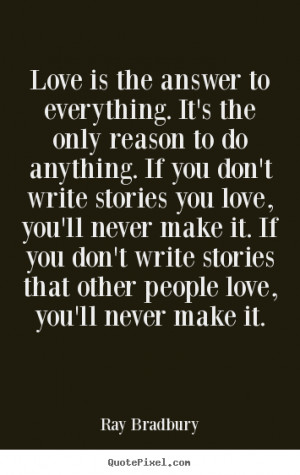 Quotes about love - Love is the answer to everything. it's the only ...