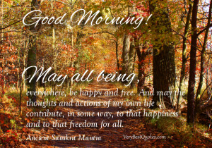 May all beings, everywhere, be happy and free. And may the thoughts ...