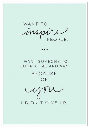 want to inspire people