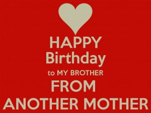 Happy Birthday Brother From Another Mother