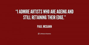 """admire artists who are ageing and still retaining their edge."""""""