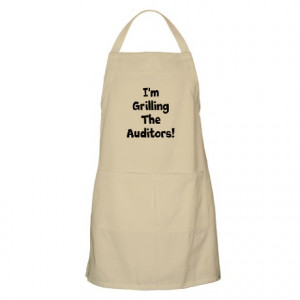 ... & Entertaining > Grilling the Auditors Funny Auditing Quote Apron