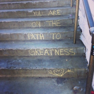 You are on the path to greatness